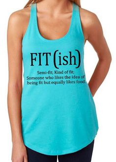 FIT (ISH) - Semi-fit; Kind of fit -     Get yours here - http://customdesignthreadsllc.com/products/our-store/ladies-juniors/women-s-tanks/fitness-tanks/fit-ish