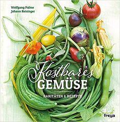 Kostbares Gemüse: Raritäten & Rezepte: Amazon.de: Wolfgang Palme, Johann Reisinger: Bücher