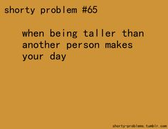 submitted by deadinthewater Short People Humor, Short People Problems, Girl Problems Funny, Short Girl Problems, Short Girl Quotes, Short Memes, Senior Quotes, Yearbook Quotes, Short Person