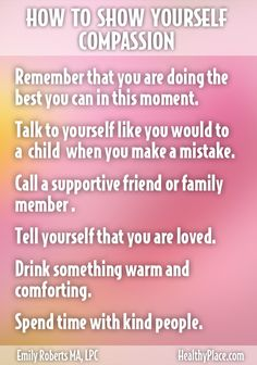 """""""Practicing self-compassion can increase your self-esteem and health. Here are 10 ways to practice self-compassion right now. Take a look."""" www.HealthyPlace.com"""