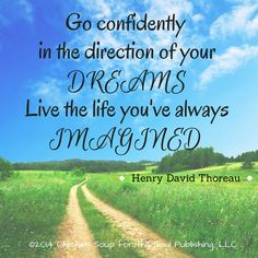 """""""Go confidently in the direction of your dreams. Live the life you've always imagined."""" ~Henry David Thoreau"""