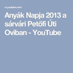 Anyák Napja 2013 a sárvári Petőfi Úti Oviban - YouTube Youtube, Youtubers, Youtube Movies