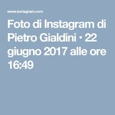Foto di Instagram di Pietro Gialdini • 22 giugno 2017 alle ore 16:49