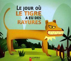 Le jour où le tigre a eu des rayures de Albena Ivanovitch-Lair