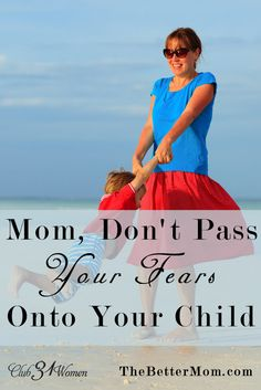 Mom, Don't Pass Your Fears Onto Your Child — the Better Mom