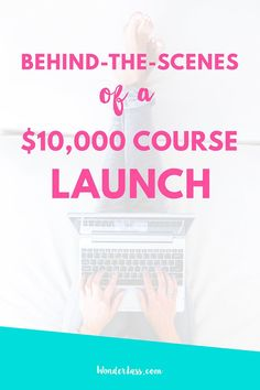 10 Things I did to Go from a $179 Online Course Launch to a $10,000 Online Course Launch — For bloggers and creative entrepreneurs who want to create online courses. | Wonderlass
