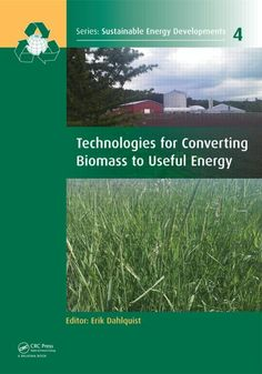 Technologies for converting biomass to useful energy : combustion, gasification, pyrolysis, torrefaction and fermentation