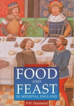 Food and Feast in Medieval England (Sutton History Paperbacks) by P. W. Hammond, http://www.amazon.com/gp/product/0750909927/ref=cm_sw_r_pi_alp_Vp0uqb0AX6D8G