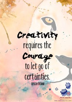 Creativity requires the courage to let go of certainties - Erich FRomm Me Quotes, Motivational Quotes, Inspirational Quotes, Typed Quotes, Work Quotes, Daily Quotes, Cool Words, Wise Words, Artist Quotes
