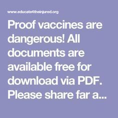 Proof vaccines are dangerous! All documents are available free for download via PDF. Please share far and wide
