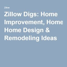 Zillow Digs: Home Improvement, Home Design & Remodeling Ideas