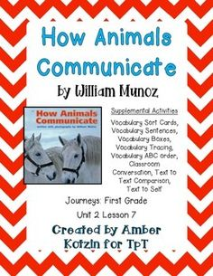 """This is a 9 page supplemental set to accompany """"How Animals Communicate"""" by William Munoz. This is a story from the  2014 1st grade Journeys series by Houghton Mifflin Harcourt as Unit 2 Lesson 7.This includes:Vocabulary Sort Cards (1 page)Vocabulary Sentences (2 pages)Vocabulary Boxes (1 page)Vocabulary Tracing (1 page)Vocabulary ABC Order (1 page)Classroom Conversation (1 page)Text to Text Comparison (1 page)Text to Self (1 page)To see how I use these Journeys Supplements in my own…"""