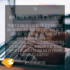 """Tip  Werk je vaak met een muis of toetsenbord?   Probeer er dan op te letten dat je je hand(en) ontspannen hebt. Vaak heb je niet door dat je constant """"in de wacht"""" zit, klaar om te klikken of typen.  Hierdoor zijn de spieren in je onderarm de hele tijd aangespannen, waardoor je het risico loopt op KANS (klachten arm nek en schouder, voorheen RSI klachten).   #fysiotherapieBO Tips, Quotes, Quotations, Quote, Shut Up Quotes, Counseling"""