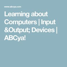 Learning about Computers | Input &Output; Devices | ABCya!
