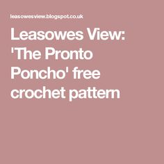 Leasowes View: 'The Pronto Poncho' free crochet pattern