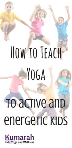 How to teach yoga to active and energetic kids. Class tips, resources, behavior management tips and more! Advice and ideas for all ages! #yogainschools #yogaforkids #kumarahkidsyoga
