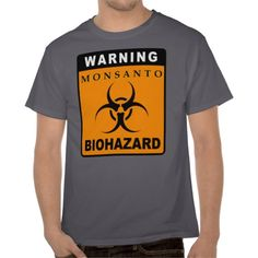 Warning - Monsanto: BIOHAZARD T-shirts