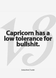 Capricorn has a low tolerance for bullshit.  #Capricorn #Quotes