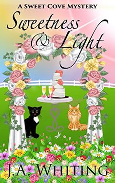 Sweetness and Light (A Sweet Cove Mystery Book by J A Whiting [Cover by Susan Coils]