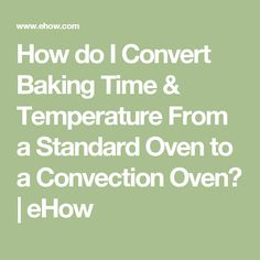 How do I Convert Baking Time & Temperature From a Standard Oven to a Convection Oven? | eHow