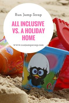 All Inclusive Vs. A Holiday Home? What are the pros and cons of this type of holiday especially with children.