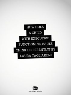 """""""Children with executive functioning issues don't necessarily """"think"""" differently. What they struggle with is the process of coordinating, prioritizing or managing information needed to perform tasks successfully. (Trouble with executive functioning, or executive dysfunction, is often referred to as a """"performance disability."""") By Laura Tagliareni"""