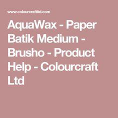 AquaWax - Paper Batik Medium - Brusho - Product Help - Colourcraft Ltd