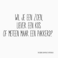 Wil je een zoen, liever een kus of meteen maar een pakkerd? #liefde #vriendschap #humor #reactiespreukjes