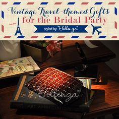 Something special for the bridesmaids and groomsmen! Think vintage travel-inspired!
