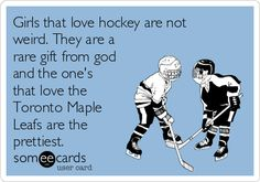 Girls that love hockey are not weird. They are a rare gift from god and the one's that love the Toronto Maple Leafs are the prettiest.
