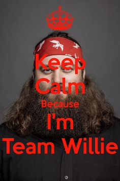 Keep Calm Because I'm Team Willie. Another original poster design created with the Keep Calm-o-matic. Buy this design or create your own original Keep Calm design now. Willie Robertson, Robertson Family, Keep Calm Signs, Keep Calm Quotes, Duck Dynasty Party, Teen Camp, Hilarious Stuff, Funny, What The Duck