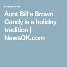 Aunt Bill's Brown Candy is a holiday tradition   NewsOK.com