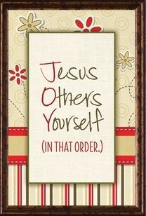 """""""JOY"""": Jesus Others Yourself (in that order.)"""