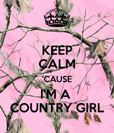 KEEP CALM CAUSE IM A COUNTRY GIRL. I might not dress or act country but on the inside i AM A COUNTRY GIRL