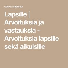 Lapsille | Arvoituksia ja vastauksia - Arvoituksia lapsille sekä aikuisille Math Equations, Education, Maths, Educational Illustrations, Learning, Onderwijs, Studying