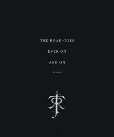 The road goes ever on and on. - JRR Tolkien, The Hobbit