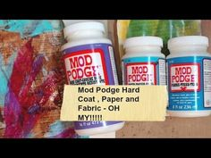 Mod Podge Hard Coat , Paper and Fabric - OH MY!!!!!