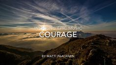 Inspiring Epic Music - Courage - Matti Paalanen is inspiring epic tune I created some time ago. I wanted to build this beautiful but inspiring feeling that d...