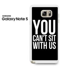 You Can't Sit With Us Samsung Galaxy Note 5 Case