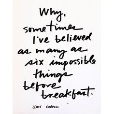 six impossible things before breakfast | #quote by Lewis Carroll #lettering by Sycamore Street Press