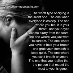 The worst type of crying is the silent one. The one when everyone is asleep. The one where you feel it in your throat, and your eyes become blurry from the tears. Tears Quotes, Dad Quotes, Hurt Quotes, Silent Quotes, Heartbreak Quotes, Strong Quotes, Meaningful Quotes, Inspirational Quotes, Motivational
