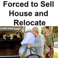 Forced to relocate and sell house