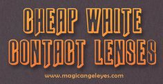Visit this site http://magicangeleyes.com/Halloween-Contacts/LN-WHITEOUT for more information on Cheap White Contact Lenses. These particular lenses are extremely popular for people that choose to adorn themselves in some kind of costume apparel. The white contacts add a sense of spookiness to anything that you try to adorn, thus making these Cheap White Contact Lenses seem perfect for Halloween.