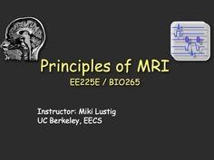 Introduction Lecture - EE225E/BIO265 Principles of MRI UC Berkeley