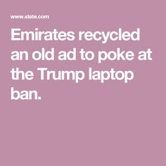 Emirates recycled an old ad to poke at the Trump laptop ban.