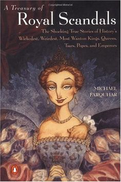 """""""A Treasury of Royal Scandals - The Shocking True Stories History's Wickedest, Weirdest, Most Wanton Kings, Queens, Tsars, Popes, and Emperors"""" av Michael Farquhar"""
