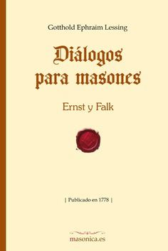 DIÁLOGOS PARA MASONES una obra de Erns y Falk. En la década de los años sesenta Lessing estudió con atención la masonería, especialmente interesado en su origen y en su sentido.