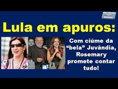 """Lula em apuros Com ciúme da """"bela"""" Juvândia, Rosemary promete contar tudo"""
