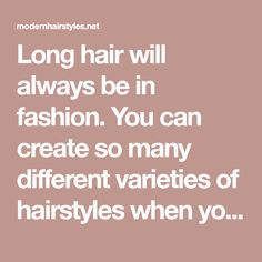 Long hair will always be in fashion. You can create so many different varieties of hairstyles when you have hair that's below the shoulders or longer, in comparison to shorter hair that limits you …