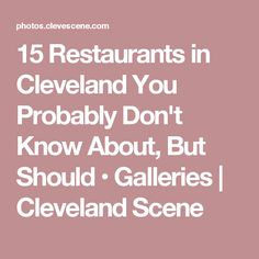 15 Restaurants in Cleveland You Probably Don't Know About, But Should • Galleries | Cleveland Scene